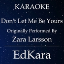 Don't Let Me Be Yours (Originally Performed by Zara Larsson) [Karaoke No Guide Melody Version]/EdKara