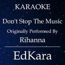 Don't Stop the Music (Originally Performed by Rihanna) [Karaoke No Guide Melody Version]/EdKara