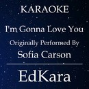I'm Gonna Love You (Originally Performed by Sofia Carson) [Karaoke No Guide Melody Version]/EdKara