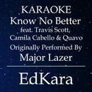Know No Better (Originally Performed by Major Lazer feat. Travis Scott, Camila Cabello & Quavo) [Karaoke No Guide Melody Version]/EdKara