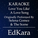 Love You Like a Love Song  (Originally Performed by Selena Gomez & The Scene) [Karaoke No Guide Melody Version]/EdKara