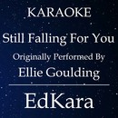 Still Falling For You (Originally Performed by Ellie Goulding) [Karaoke No Guide Melody Version]/EdKara