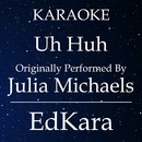 Uh Huh (Originally Performed by Julia Michaels) [Karaoke No Guide Melody Version]/EdKara