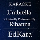 Umbrella (Originally Performed by Rihanna) [Karaoke No Guide Melody Version]/EdKara