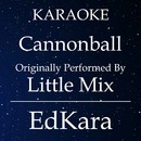 Cannonball (Originally Performed by Little Mix) [Karaoke No Guide Melody Version]/EdKara