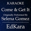 Come & Get It (Originally Performed by Selena Gomez) [Karaoke No Guide Melody Version]/EdKara