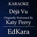 Deja Vu (Originally Performed by Katy Perry) [Karaoke No Guide Melody Version]/EdKara