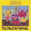 Tea Toast and Turmoil/Smudge