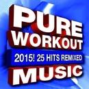 Pure Workout Music 2015! 25 Hits Remixed/Workout Remix Factory