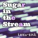 Sugar in the Stream feat.Lily/kaoru-rock