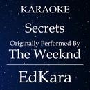 Secrets (Originally Performed by The Weeknd) [Karaoke No Guide Melody Version]/EdKara