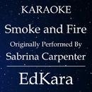 Smoke and Fire (Originally Performed by Sabrina Carpenter) [Karaoke No Guide Melody Version]/EdKara