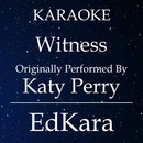 Witness (Originally Performed by Katy Perry) [Karaoke No Guide Melody Version]/EdKara