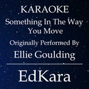 Something in the Way You Move (Originally Performed by Ellie Goulding) [Karaoke No Guide Melody Version]/EdKara