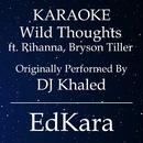 Wild Thoughts (Originally Performed by DJ Khaled feat. Rihanna & Bryson Tiller) [Karaoke No Guide Melody Version]/EdKara