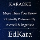 More Than You Know (Originally Performed by Axwell & Ingrosso) [Karaoke No Guide Melody Version]/EdKara