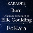 Burn (Originally Performed by Ellie Goulding) [Karaoke No Guide Melody Version]/EdKara
