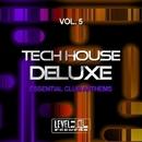 Tech House Deluxe, Vol. 5 (Essential Club Anthems)/Black Nation & Pole Pole & Saxomatto & Alex Neuret & Drum Nation & Zulu Crew & Zhidra & Davidino & Arena & Tribalistik