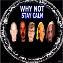 Stay Calm/Why Not
