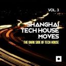 Shanghai Tech House Moves, Vol. 3 (The Dark Side Of Tech House)/Miguel Serrano & Craig Boyd & Cardillo DJ & Simon Lunardi & Patrick Mendes & Laurent Grant & Eugeneos & Alex Raimondi & Mr. Guelo & Timo Veranta & Mitekss