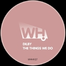 The Things We Do/Dilby