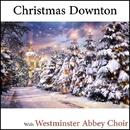 Christmas Downton/Westminster Abbey Choir