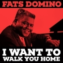 I Want To Walk You Home/Fats Domino