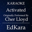 Activated (Originally Performed by Cher Lloyd) [Karaoke No Guide Melody Version]/EdKara