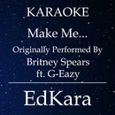Make Me... (Originally Performed by Britney Spears feat. G-Eazy) [Karaoke No Guide Melody Version]/EdKara