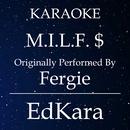 M.I.L.F. $ (Originally Performed by Fergie) [Karaoke No Guide Melody Version]/EdKara