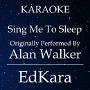 Sing Me to Sleep (Originally Performed by Alan Walker) [Karaoke No Guide Melody Version]/EdKara