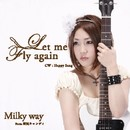 Let me fly again / Happy Song/Milky way(From電気キャンディ)