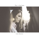 Last forever/She, in the haze