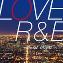 LOVE R&B ~Sweet Night~/PARTY HITS PROJECT