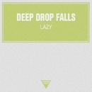 Lazy - Single/Deep Drop Falls