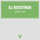 Don't Go - Single/DJ Rocketman