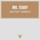 Abstract Animals - Single/Mr. Teddy