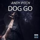 Dog Go - Single/Andy Pitch