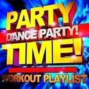Party time! Dance Party! Workout Playlist/GO! Fitness