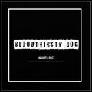 Bloodt3irsty Dog - Single/Harber Dust