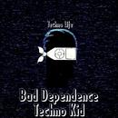 Bad Dependence/Techno Kid