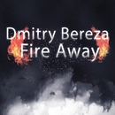 Fire Away/Dmitry Bereza