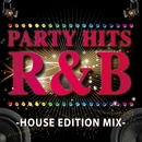 PARTY HITS R&B-HOUSE EDITION MIX/PARTY HITS PROJECT