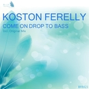 Come On Drop To Bass - Single/Koston Ferelly