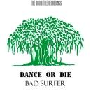 Dance Or Die - Single/Bad Surfer