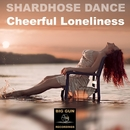Cheerful Loneliness/Shardhouse Dance