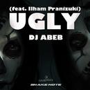 Ugly (feat. Ilham Pranizuki)/Dj Abeb
