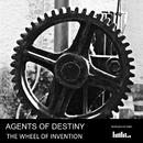 The Wheel Of Invention/Agents Of Destiny