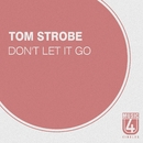 Don't Let It Go/Tom Strobe