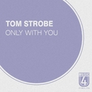 Only With You/Tom Strobe